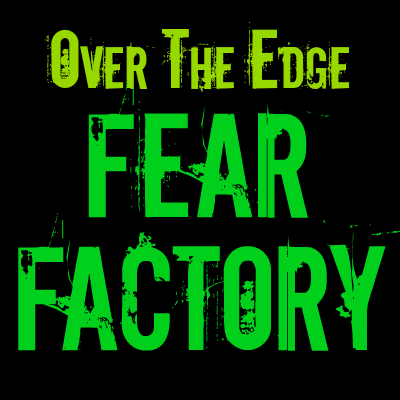 Over the Edge Fear Factory Review