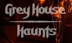 Grey House Haunts